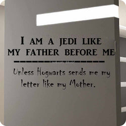 I am a Jedi like my father before me--unless hogwarts sends me my letter like my mother - Kreative Decals