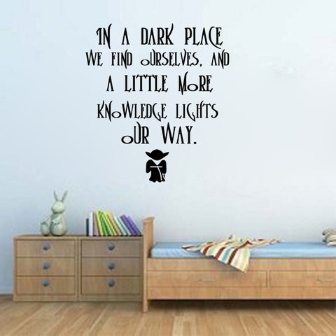 In a dark place, we find ourselves, and a little more knowledge lights our way.-Yoda Quote - Kreative Decals