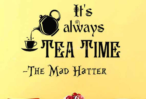 Alice in Wonderland-It's Always Tea Time Here - Kreative Decals