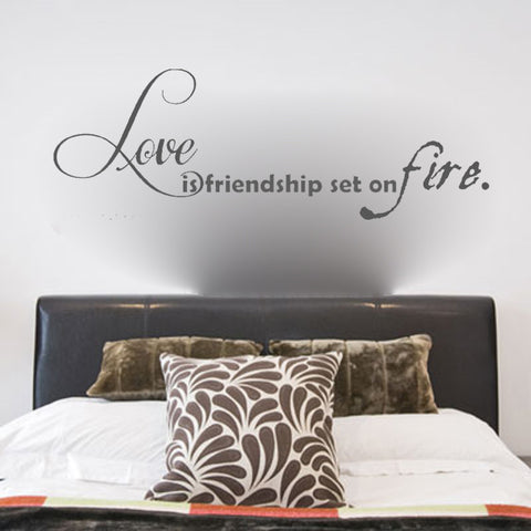 Love is friendship set on fire. - Kreative Decals