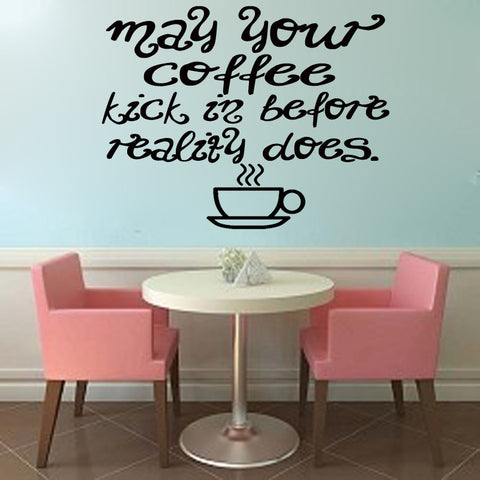 May your coffee kick in before reality does - Kreative Decals