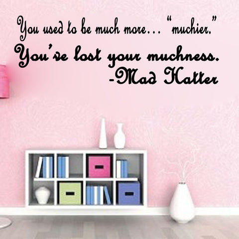 You've lost your muchness-Alice in Wonderland Mad Hatter quote - Kreative Decals