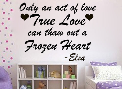 Only an act of love can thaw a frozen heart-Frozen movie quote Elsa - Kreative Decals