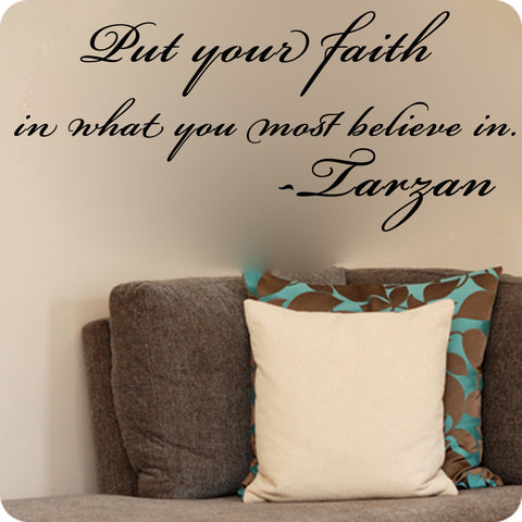 Put your faith in what you most believe in. -Tarzan movie quote - Kreative Decals