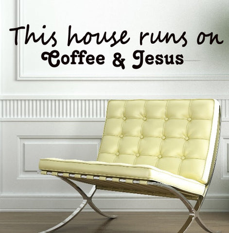 This House Runs on Coffee and Jesus - Kreative Decals