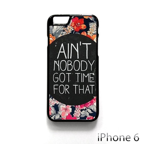 Ain't Nobody Got Time For That Quote Retro Vintage for Iphone 4/4S Iphone 5/5S/5C Iphone 6/6S/6S Plus/6 Plus Phone case