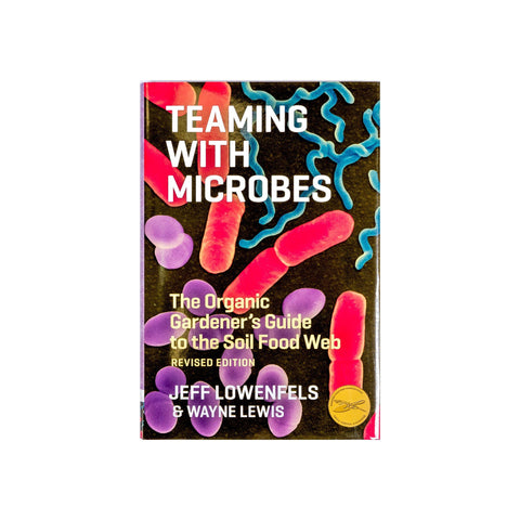 Teaming with Microbes: The Organic Gardener's Guide to the Soil Food Web (by Jeff Lowenfels)