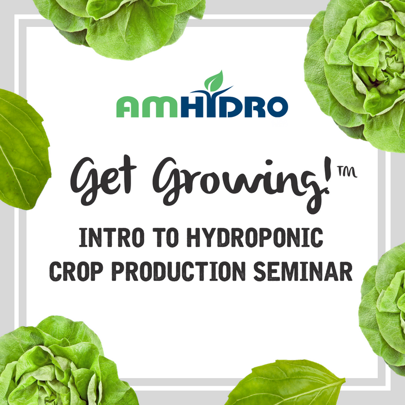 CANCELED - Get Growing! Intro to Hydroponic Crop Production Seminar (October 22nd & 23rd, 2020) | Learn to Start A Hydroponic Business!