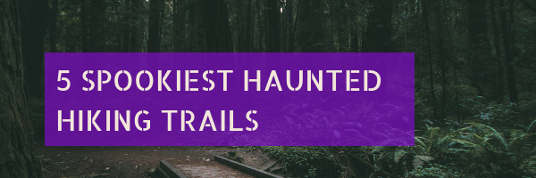 Top 5 Spookiest Haunted Hiking Trails