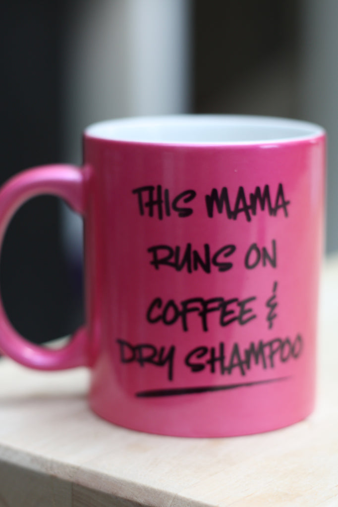 Pink Metallic 11oz Mug Mama's Coffee and Dry Shampoo