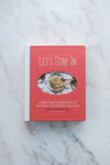 Let's Stay In Cookbook by Ashley Rodriguez