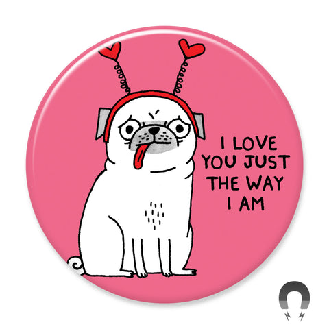 I Love You Just The Way I Am Pug Big Magnet