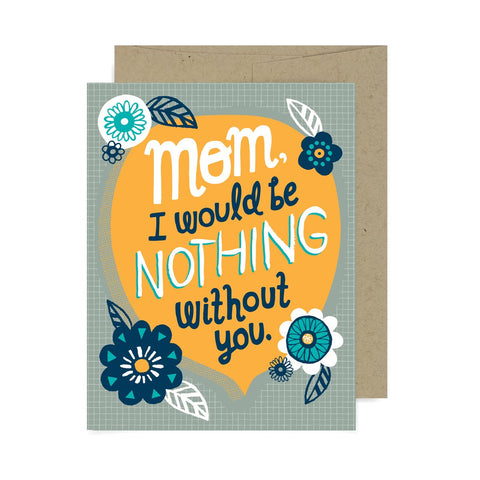 Mom Nothing Without You A2 Card