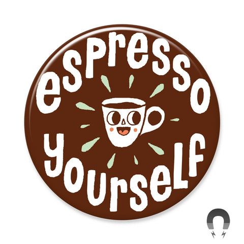 Espresso Yourself Big Magnet