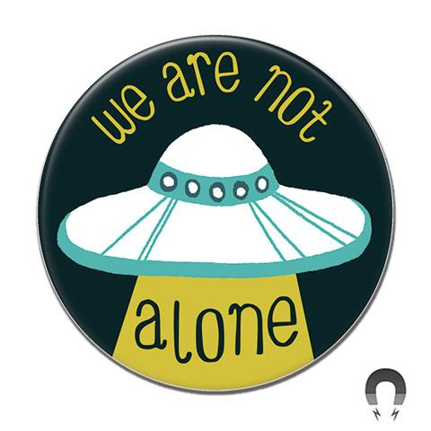 We Are Not Alone Big Magnet