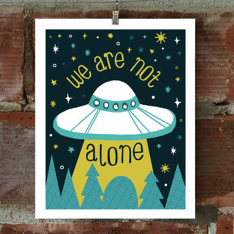 We Are Not Alone 8 x 10 Print