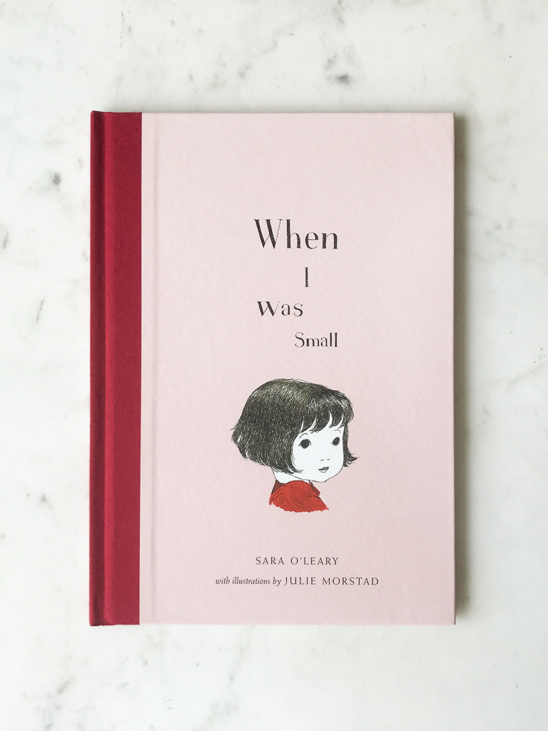 When I Was Small<br/>by Sara O'Leary<br/> illustrated by Julie Morstad