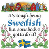 Swedish Gift Plaque: Tough Being Swedish