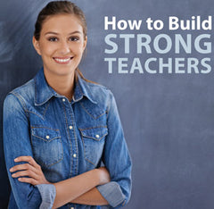 How to Build Strong Teachers