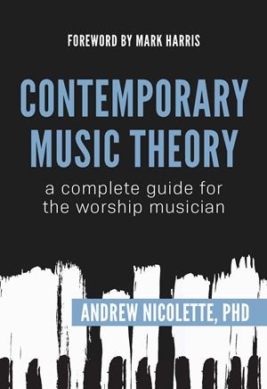 Contemporary Music Theory: A Complete Guide for the Worship Musician - Dr. Andrew Nicolette | Gateway Publishing