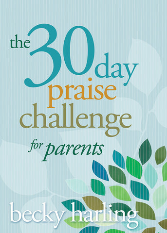 30 Day Praise Challenge for Parents by Becky Harling