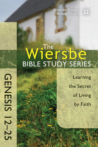 The Wiersbe Bible Study Series: Genesis 12-25 - Warren Wiersbe | David C Cook