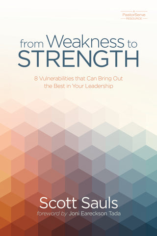 From Weakness to Strength: 8 Vulnerabilities That Can Bring Out the Best in Your Leadership - Scott Sauls | David C Cook