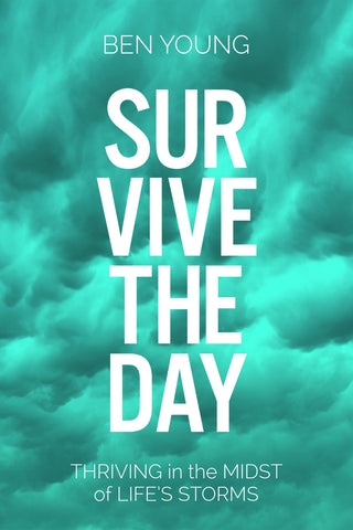 Survive the Day: Thriving in the Midst of LIfe's Storms - Ben Young | David C Cook