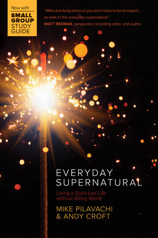 Everyday Supernatural: Living a Spirit Led Life Without Being Weird - Mike Pilavachi & Andy Croft | David C Cook