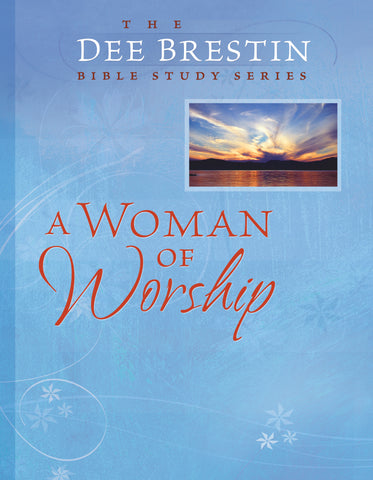 A Woman of Worship: Women's Bible Study - Dee Brestin | David C Cook
