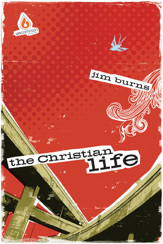 The Christian Life: High School Group Study - Jim Burns | Gospel Light