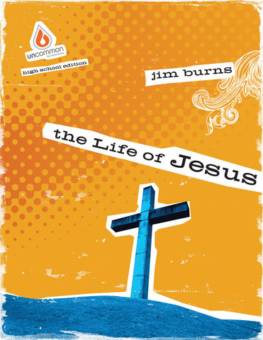 The Life of Jesus: High School Group Study - Jim Burns | Gospel Light