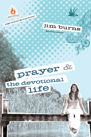 Prayer and The Devotional Life: High School Group Study - Jim Burns | Gospel Light