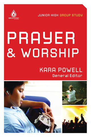 Prayer and Worship: Junior High Group Study - Kara Powell | Gospel Light