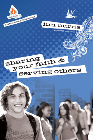 Sharing Your Faith & Serving Others: High School Group Study - Jim Burns | Gospel Light