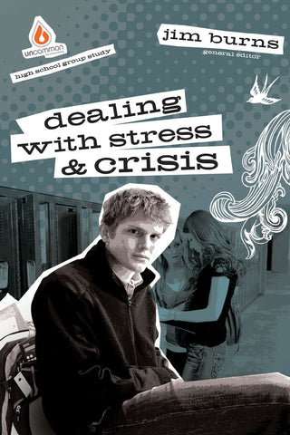 Dealing with Stress and Crisis: High School Group Study - Jim Burns | Gospel Light