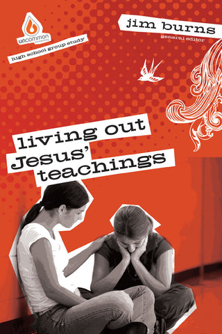 Living Out Jesus' Teachings: High School Group Study - Jim Burns | Gospel Light