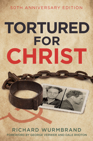 Tortured for Christ: 50th Anniversary Edition - Richard Wurmbrand | David C Cook