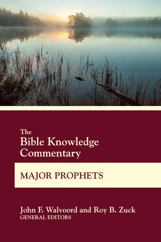 The Bible Knowledge Commentary Major Prophets | John F. Walvoord and Roy B. Zuck | BK Commentary Series