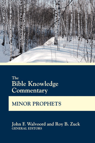 The Bible Knowledge Commentary Minor Prophets | John F. Walvoord and Roy B. Zuck | BK Commentary Series