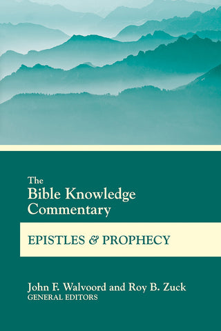 The Bible Knowledge Commentary Epistles and Prophecy - John F. Walvoord & Roy B. Zuck | BK Commentary Series