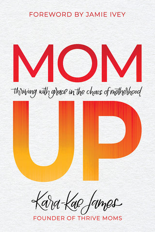 Mom Up: Thriving With Grace in the Chaos of Motherhood - Kara-Kae James | David C Cook