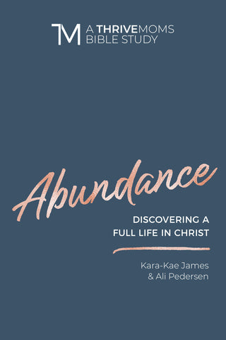 Abundance: Discovering A Full Life In Christ - Women's Bible Study - Kara-Kae James and Ali Pedersen | David C Cook