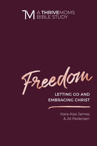 Freedom: Letting Go and Embracing Christ - Women's Bible Study - Kara-Kae James and Ali Pedersen | David C Cook