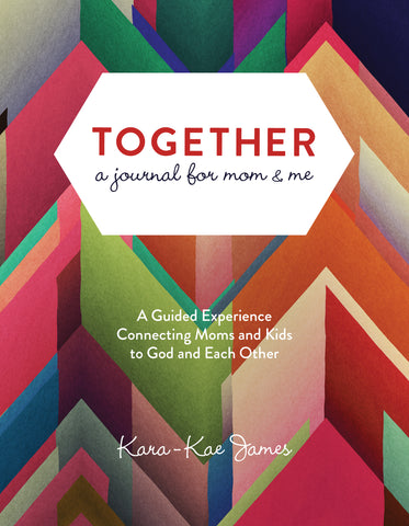 Together, A Journal for Mom and Me - Kara-Kae James | David C Cook