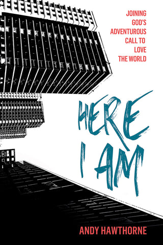 Here I Am: Joining God's Adventurous Call to Love the World - Andy Hawthorne | David C Cook