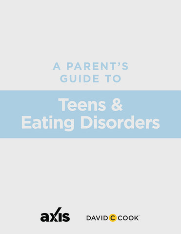 A Parent's Guide to Teens & Eating Disorders | Axis Parent's Guide