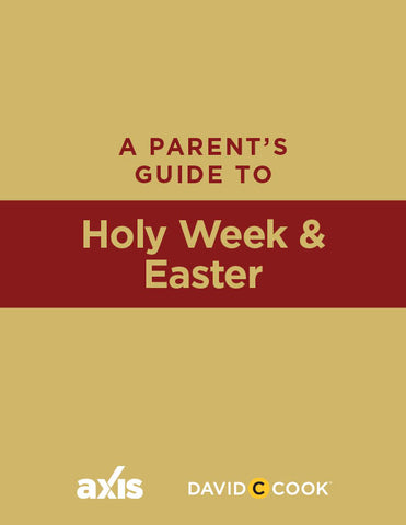 A Parent's Guide to Holy Week and Easter | Axis Parent's Guide
