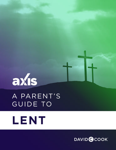 A Parent's Guide to Lent | Axis Parent's Guide