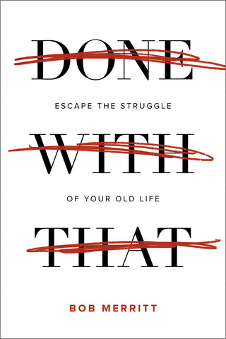 Done with That: Escape the Struggles of Your Old Life - Bob Merritt | David C Cook